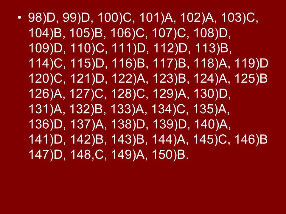 98)D, 99)D, 100)C, 101)A, 102)A, 103)C, 104)B, 105)B, 106)C, 107)C, 108)D, 109)D, 110)C, 111)D, 112)D, 113)B, 114)C, 115)D, 116)B, 117)B, 118)A, 119)D