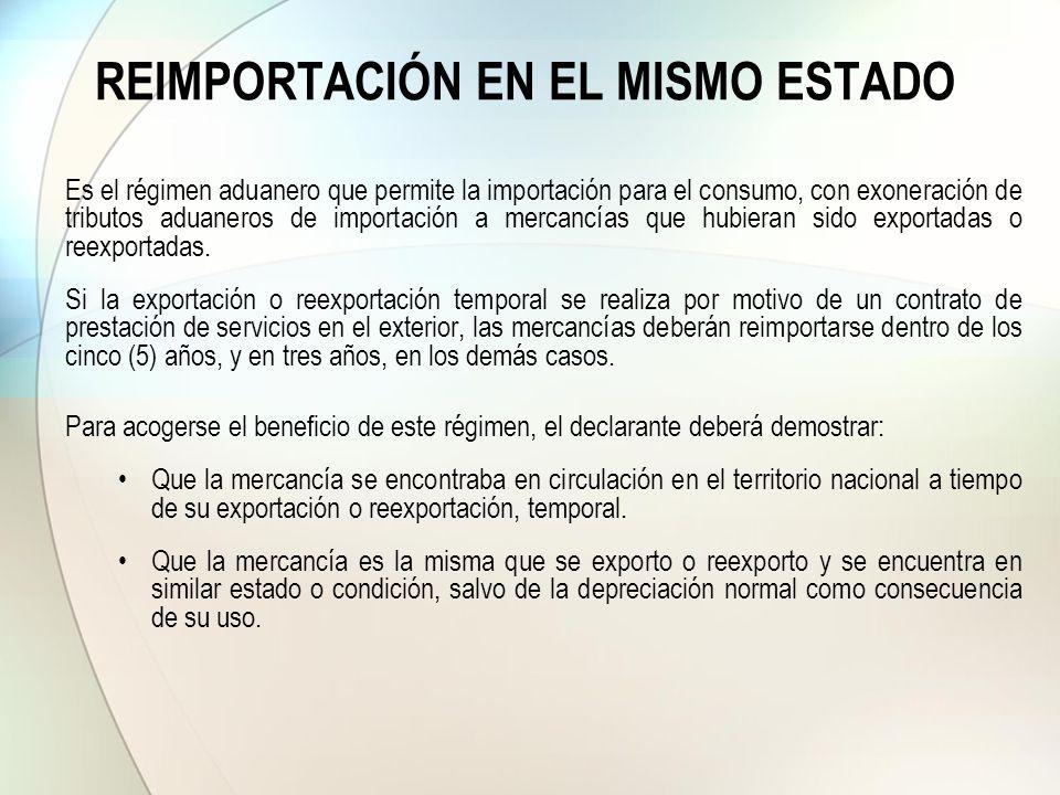 REIMPORTACIÓN EN EL MISMO ESTADO Es el régimen aduanero que permite la importación para el consumo, con exoneración de tributos aduaneros de importaci