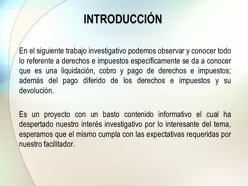 INTRODUCCIÓN En el siguiente trabajo investigativo podemos observar y conocer todo lo referente a derechos e impuestos específicamente se da a conocer