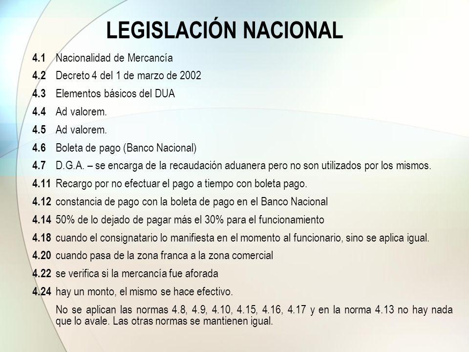 LEGISLACIÓN NACIONAL 4.1 Nacionalidad de Mercancía 4.2 Decreto 4 del 1 de marzo de 2002 4.3 Elementos básicos del DUA 4.4 Ad valorem. 4.5 Ad valorem.