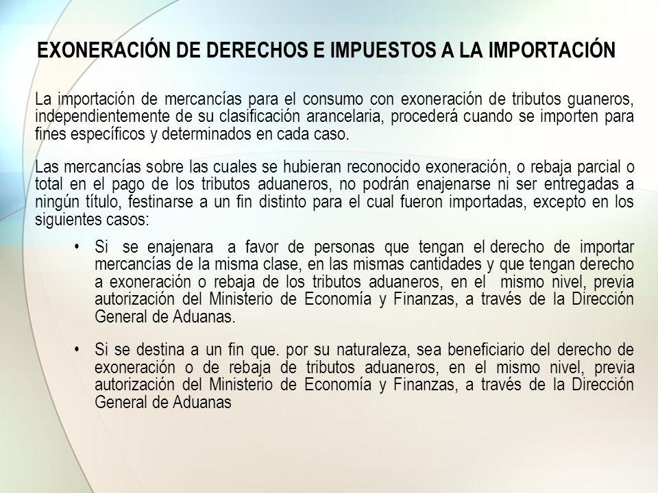 EXONERACIÓN DE DERECHOS E IMPUESTOS A LA IMPORTACIÓN La importación de mercancías para el consumo con exoneración de tributos guaneros, independientem