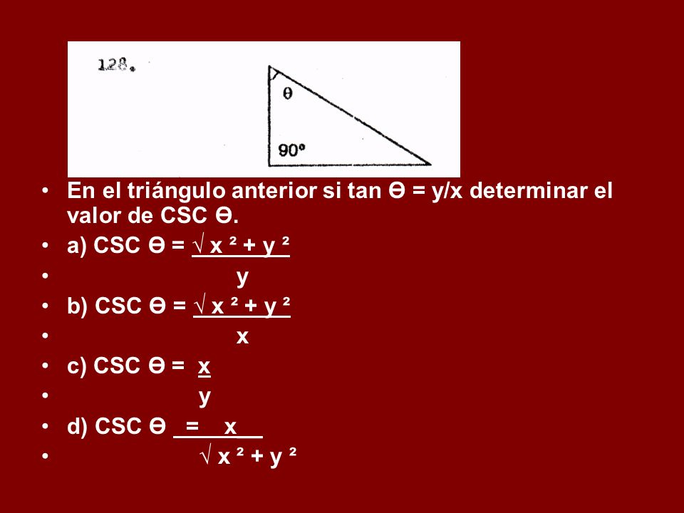 En el triángulo anterior si tan Ө = y/x determinar el valor de CSC Ө. a) CSC Ө = x ² + y ² y b) CSC Ө = x ² + y ² x c) CSC Ө = x y d) CSC Ө = x__ x ²