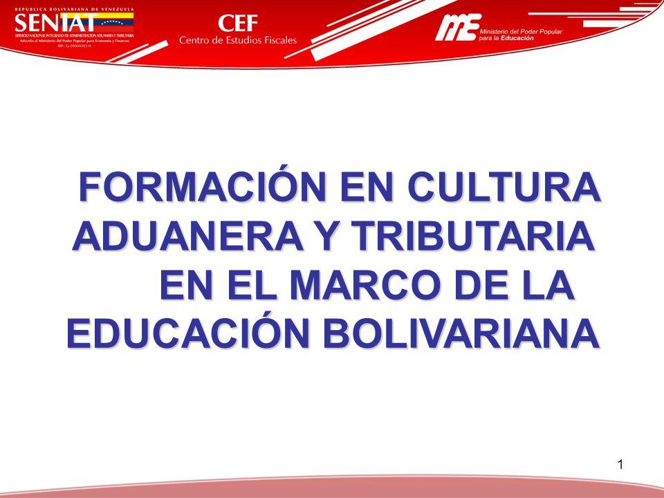 1 FORMACIÓN EN CULTURA ADUANERA Y TRIBUTARIA EN EL MARCO DE LA EDUCACIÓN BOLIVARIANA FORMACIÓN EN CULTURA ADUANERA Y TRIBUTARIA EN EL MARCO DE LA EDUC