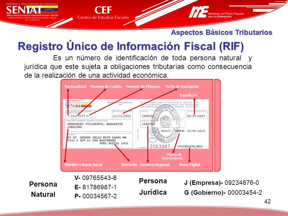 42 Registro Único de Información Fiscal (RIF) Es un número de identificación de toda persona natural y jurídica que este sujeta a obligaciones tributa