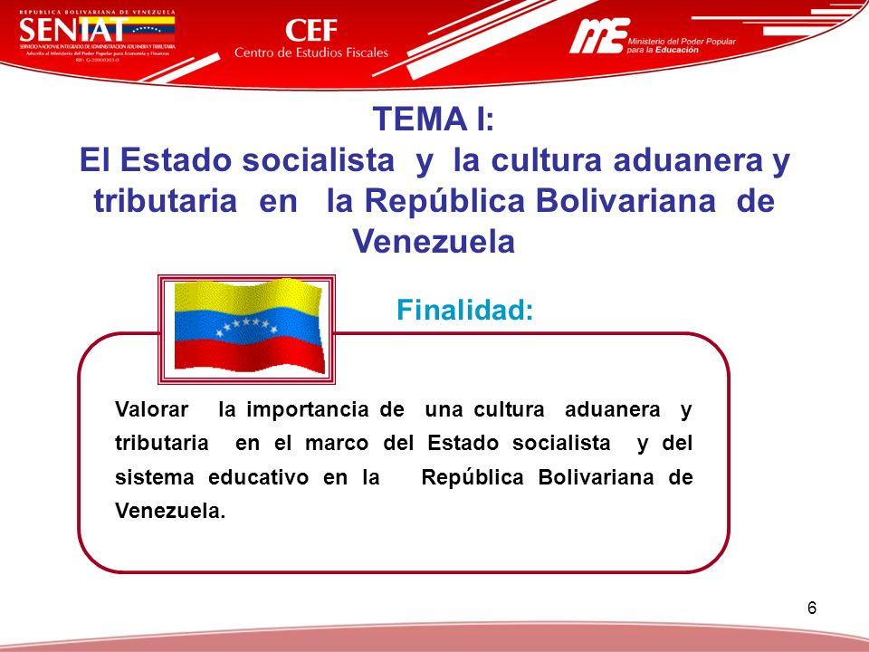 6 Valorar la importancia de una cultura aduanera y tributaria en el marco del Estado socialista y del sistema educativo en la República Bolivariana de