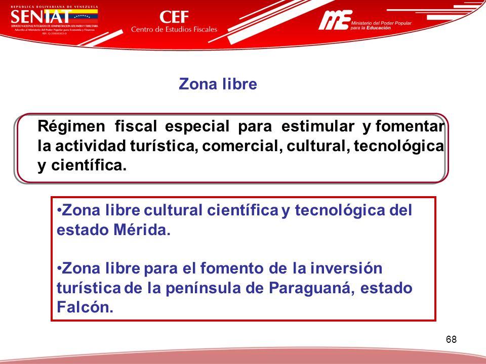 68 Zona libre Régimen fiscal especial para estimular y fomentar la actividad turística, comercial, cultural, tecnológica y científica. Zona libre cult