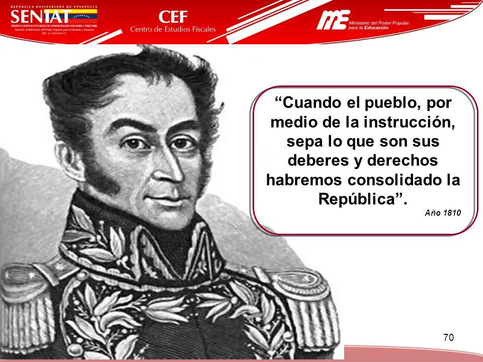 70 Cuando el pueblo, por medio de la instrucción, sepa lo que son sus deberes y derechos habremos consolidado la República. Año 1810