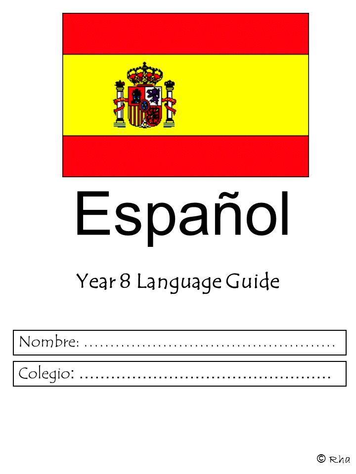 Español Year 8 Language Guide © Rha Nombre: ………………………………………… Colegio : …………………………………………