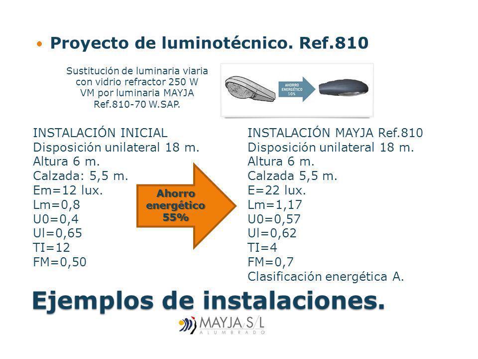 Ejemplos de instalaciones. Proyecto de luminotécnico. Ref.810 INSTALACIÓN MAYJA Ref.810 Disposición unilateral 18 m. Altura 6 m. Calzada 5,5 m. E=22 l