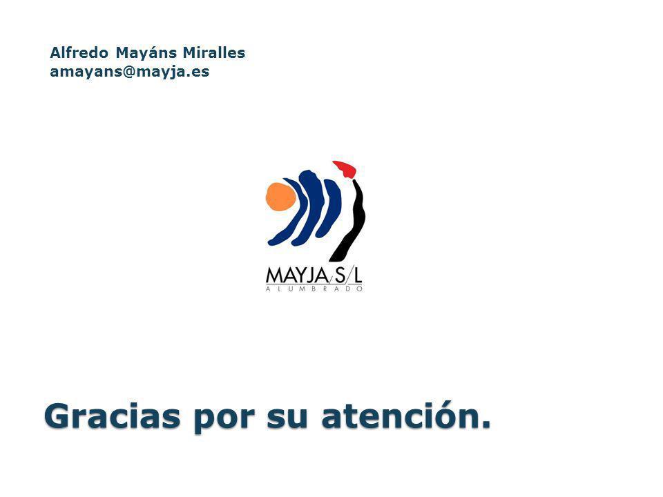 Gracias por su atención. Alfredo Mayáns Miralles amayans@mayja.es