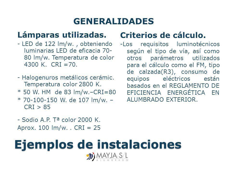 Ejemplos de instalaciones Lámparas utilizadas. - LED de 122 lm/w., obteniendo luminarias LED de eficacia 70- 80 lm/w. Temperatura de color 4300 K. CRI