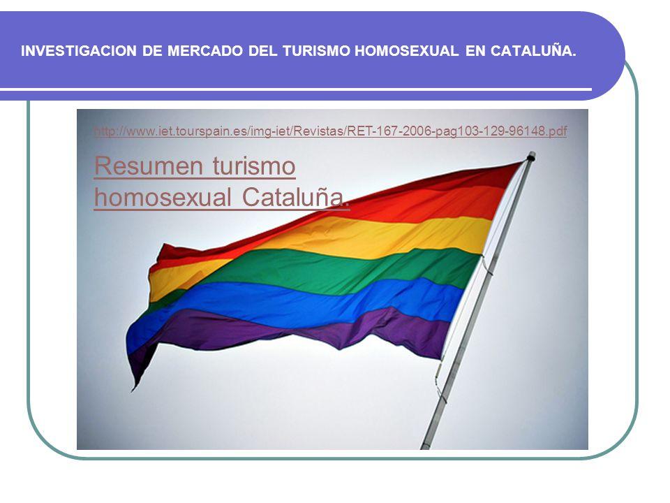 INVESTIGACION DE MERCADO DEL TURISMO HOMOSEXUAL EN CATALUÑA. http://www.iet.tourspain.es/img-iet/Revistas/RET-167-2006-pag103-129-96148.pdf Resumen tu