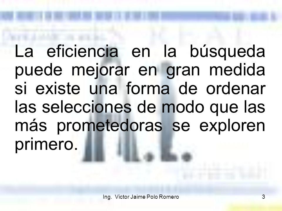 Ing. Victor Jaime Polo Romero3 La eficiencia en la búsqueda puede mejorar en gran medida si existe una forma de ordenar las selecciones de modo que la