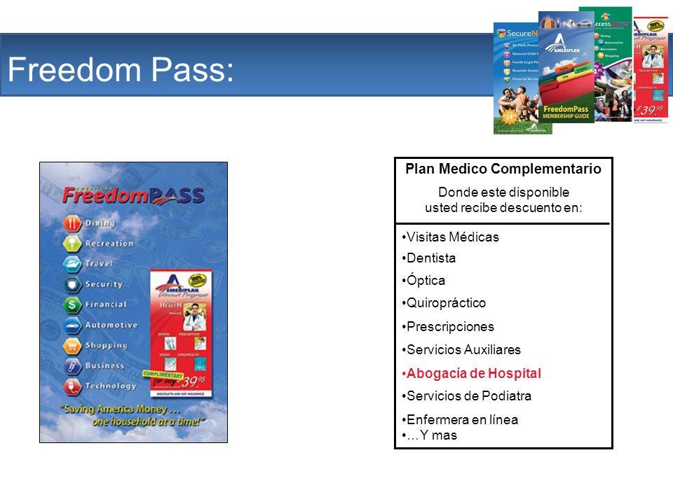 The Company Freedom Pass: Plan Medico Complementario Donde este disponible usted recibe descuento en: Visitas Médicas Dentista Óptica Quiropráctico Pr