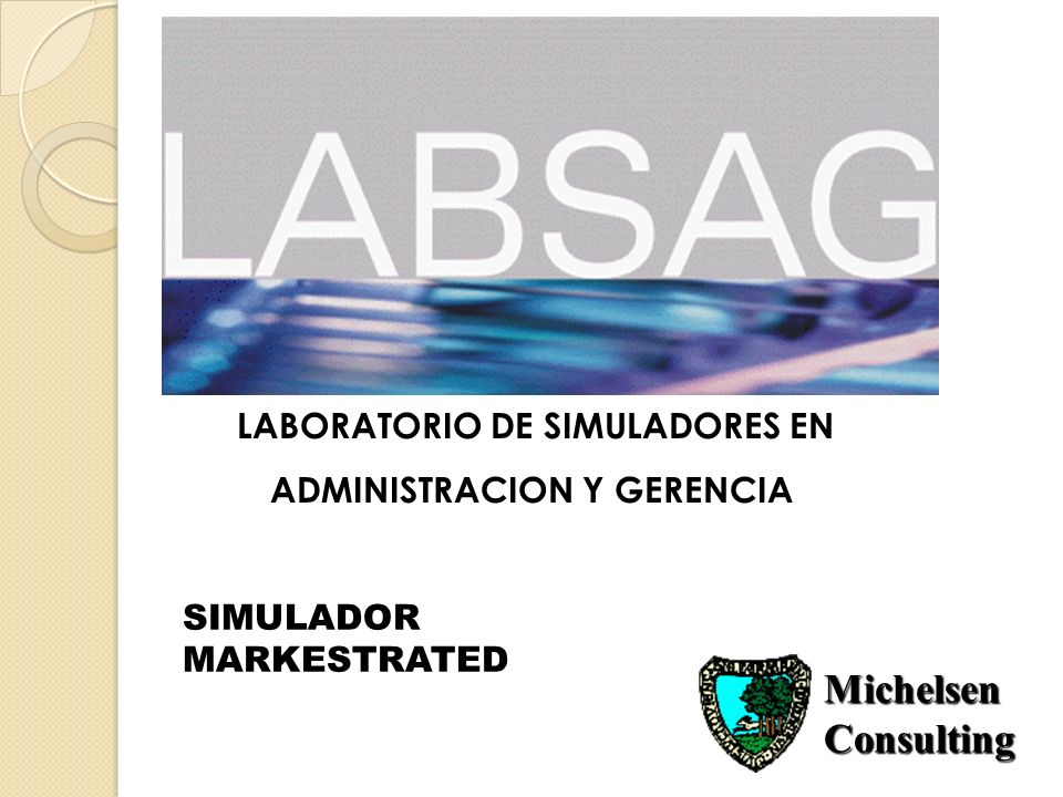 LABORATORIO DE SIMULADORES EN ADMINISTRACION Y GERENCIA Michelsen Consulting SIMULADOR MARKESTRATED