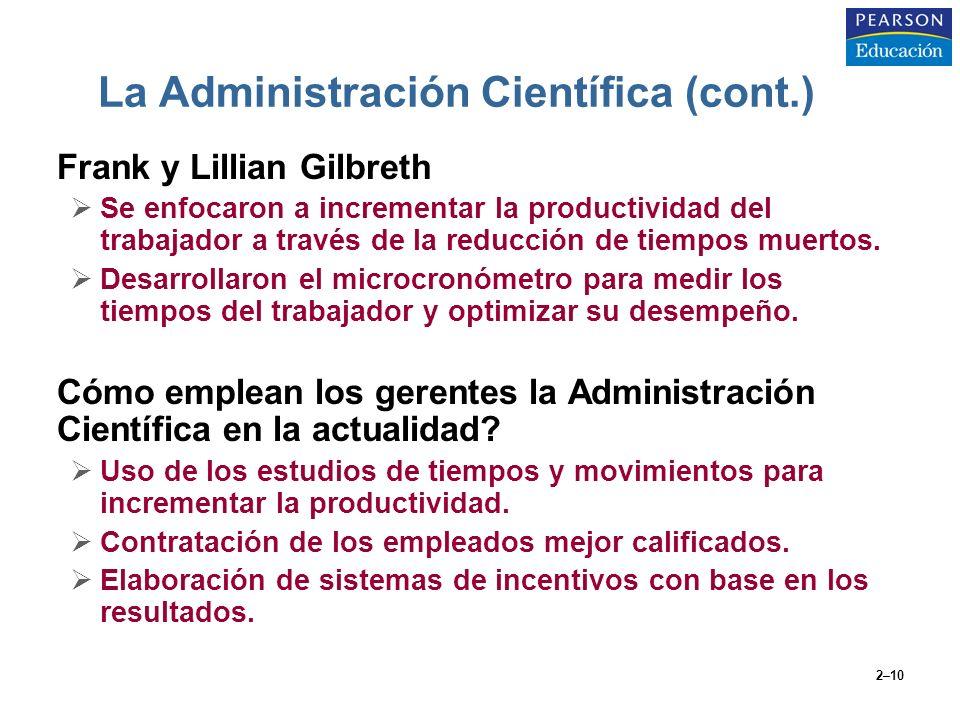 2–10 La Administración Científica (cont.) Frank y Lillian Gilbreth Se enfocaron a incrementar la productividad del trabajador a través de la reducción