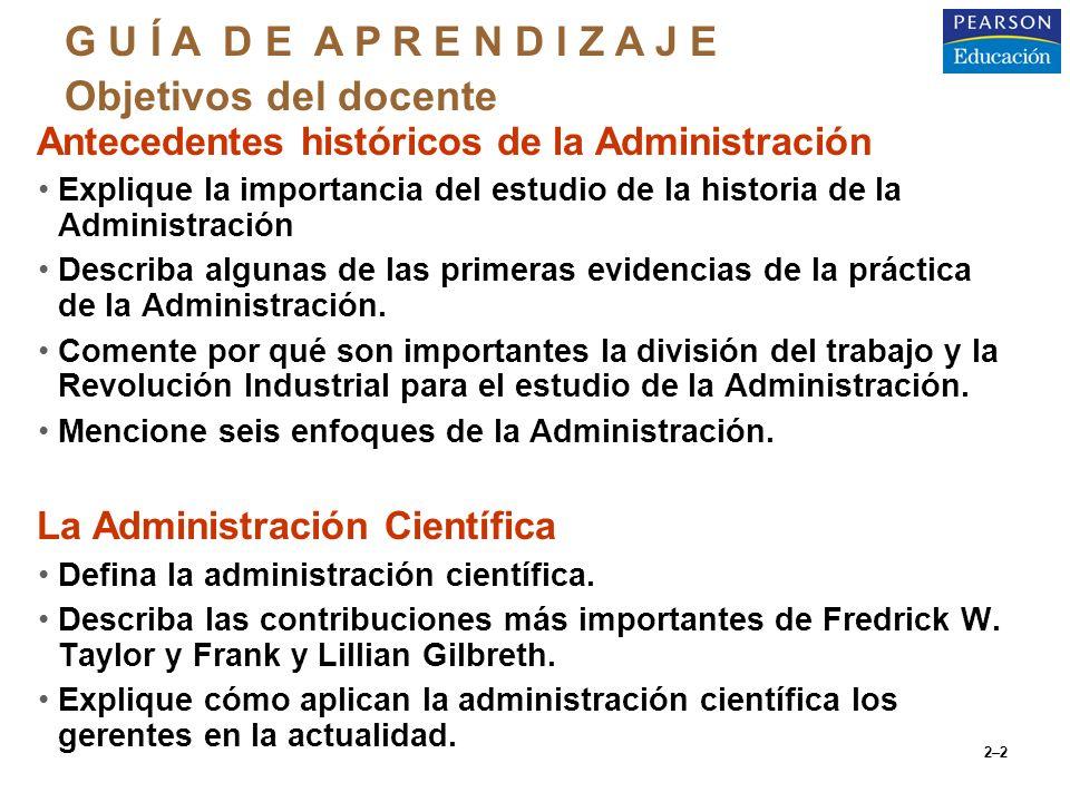 2–2 oAntecedentes históricos de la Administración Explique la importancia del estudio de la historia de la Administración Describa algunas de las prim