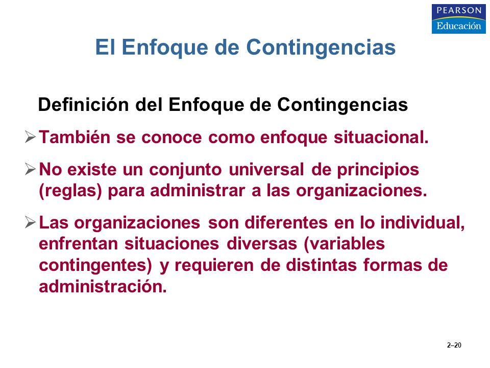 2–20 El Enfoque de Contingencias Definición del Enfoque de Contingencias También se conoce como enfoque situacional. No existe un conjunto universal d