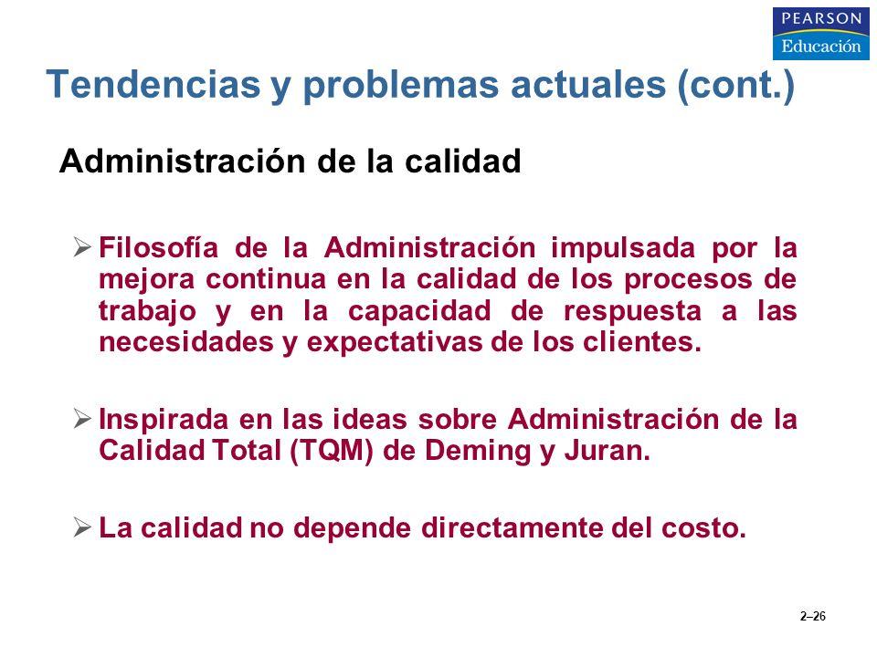 2–26 Administración de la calidad Filosofía de la Administración impulsada por la mejora continua en la calidad de los procesos de trabajo y en la cap