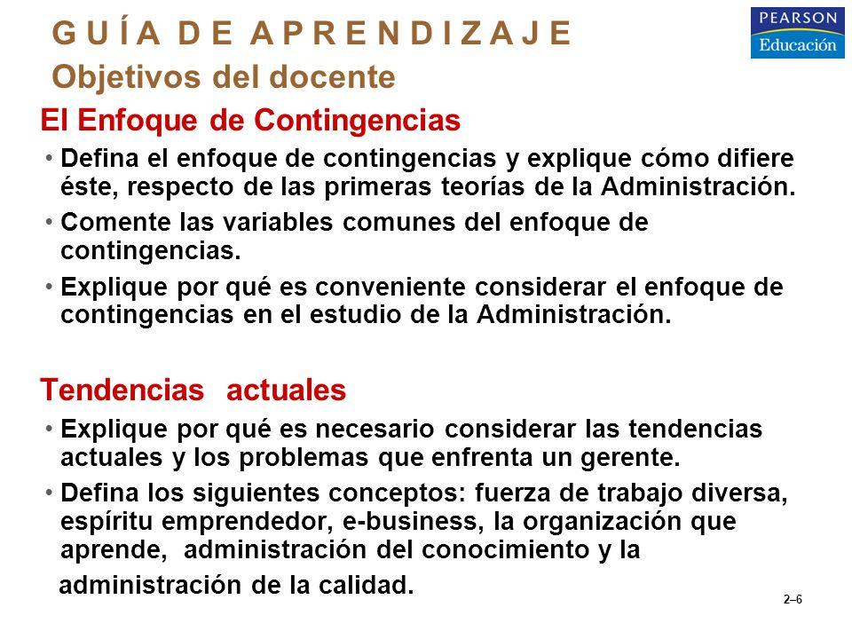 2–6 oEl Enfoque de Contingencias Defina el enfoque de contingencias y explique cómo difiere éste, respecto de las primeras teorías de la Administració