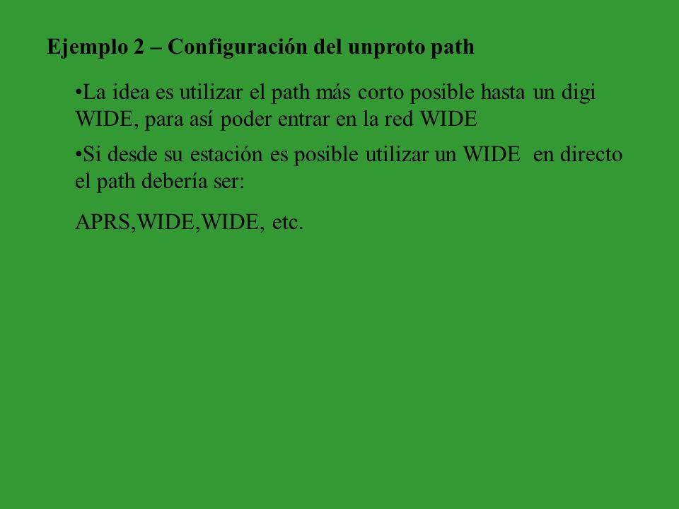 Ejemplo 2 – Configuración del unproto path La idea es utilizar el path más corto posible hasta un digi WIDE, para así poder entrar en la red WIDE Si d