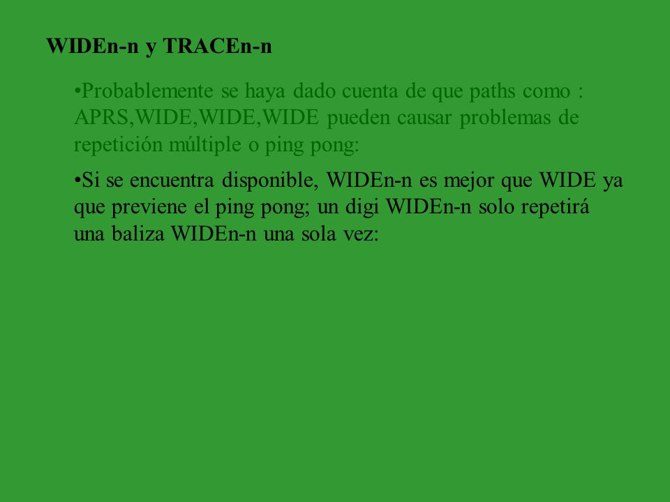 Si se encuentra disponible, WIDEn-n es mejor que WIDE ya que previene el ping pong; un digi WIDEn-n solo repetirá una baliza WIDEn-n una sola vez: WID