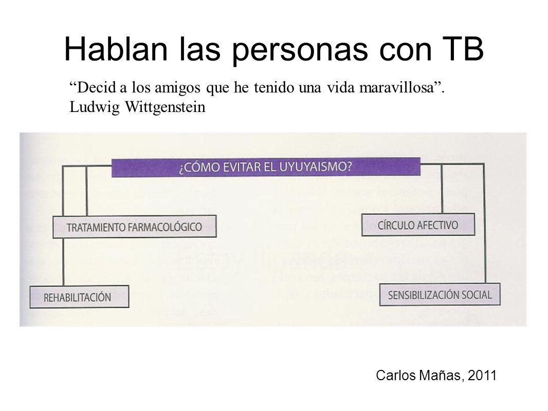 Hablan las personas con TB Carlos Mañas, 2011 Decid a los amigos que he tenido una vida maravillosa. Ludwig Wittgenstein