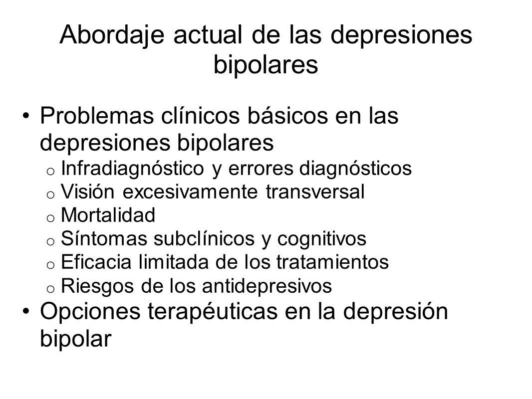 Abordaje actual de las depresiones bipolares Problemas clínicos básicos en las depresiones bipolares o Infradiagnóstico y errores diagnósticos o Visió