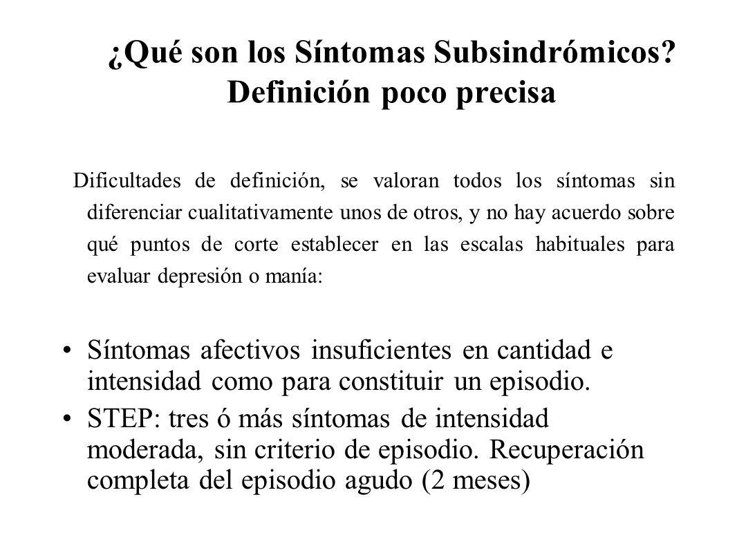 ¿Qué son los Síntomas Subsindrómicos? Definición poco precisa Dificultades de definición, se valoran todos los síntomas sin diferenciar cualitativamen
