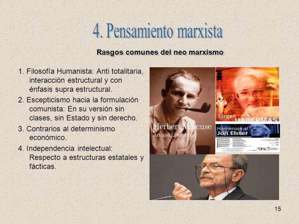 15 Rasgos comunes del neo marxismo 1. Filosofía Humanista: Anti totalitaria, interacción estructural y con énfasis supra estructural. 2. Escepticismo