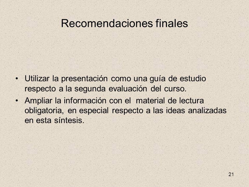 21 Recomendaciones finales Utilizar la presentación como una guía de estudio respecto a la segunda evaluación del curso. Ampliar la información con el