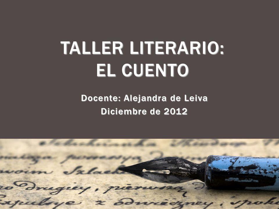 Docente: Alejandra de Leiva Diciembre de 2012 TALLER LITERARIO: EL CUENTO