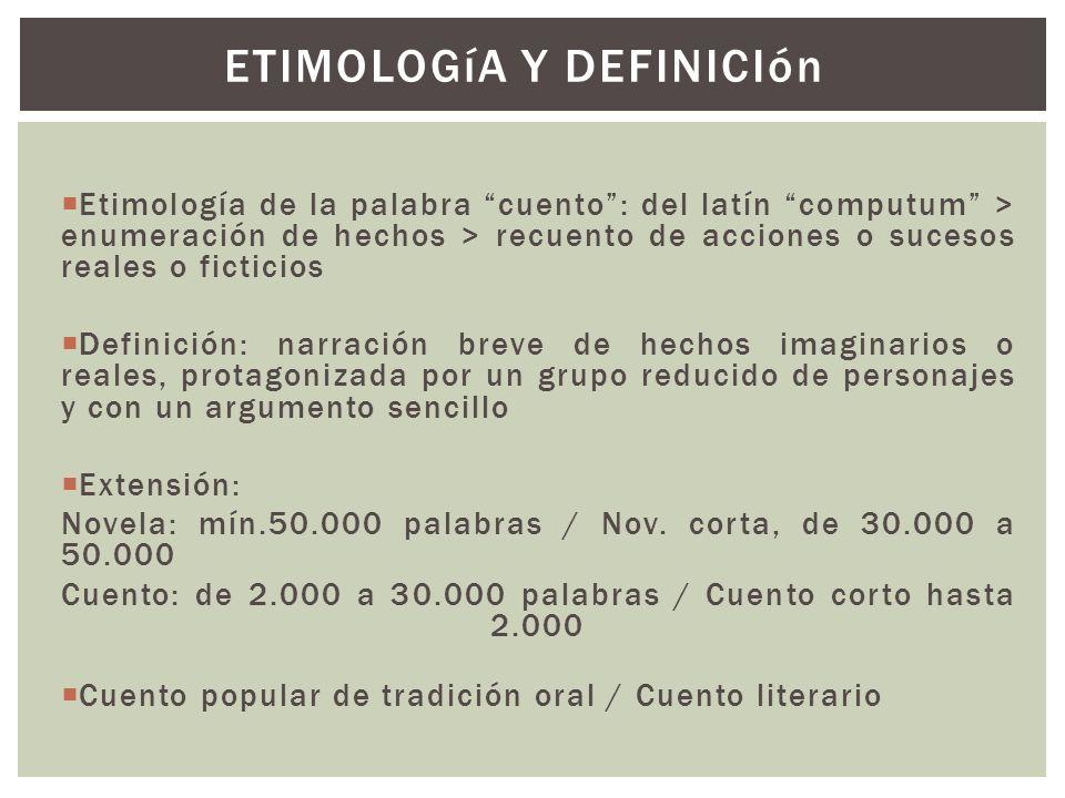 Etimología de la palabra cuento: del latín computum > enumeración de hechos > recuento de acciones o sucesos reales o ficticios Definición: narración
