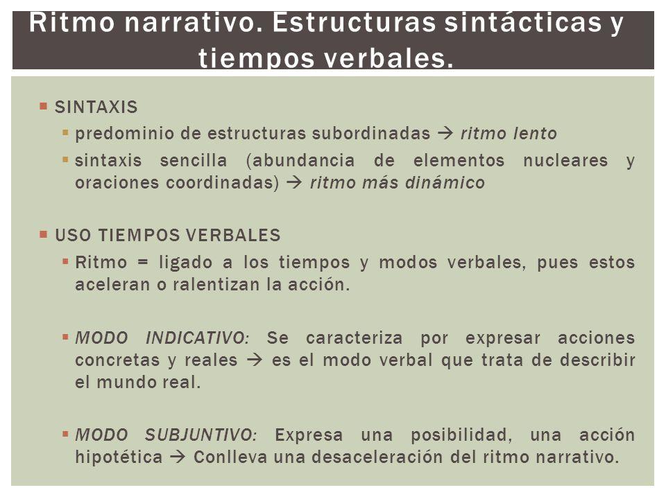 SINTAXIS predominio de estructuras subordinadas ritmo lento sintaxis sencilla (abundancia de elementos nucleares y oraciones coordinadas) ritmo más di