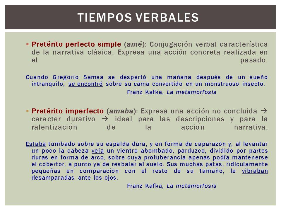 Pretérito perfecto simple (amé): Conjugación verbal característica de la narrativa clásica. Expresa una acción concreta realizada en el pasado. Cuando