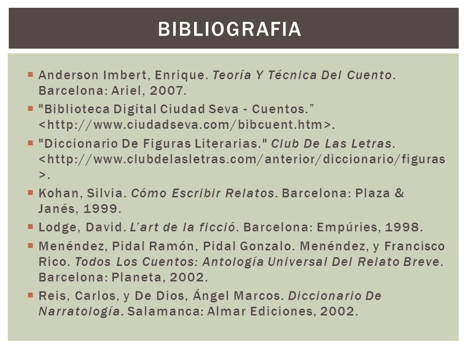 BIBLIOGRAFIA Anderson Imbert, Enrique. Teoría Y Técnica Del Cuento. Barcelona: Ariel, 2007.
