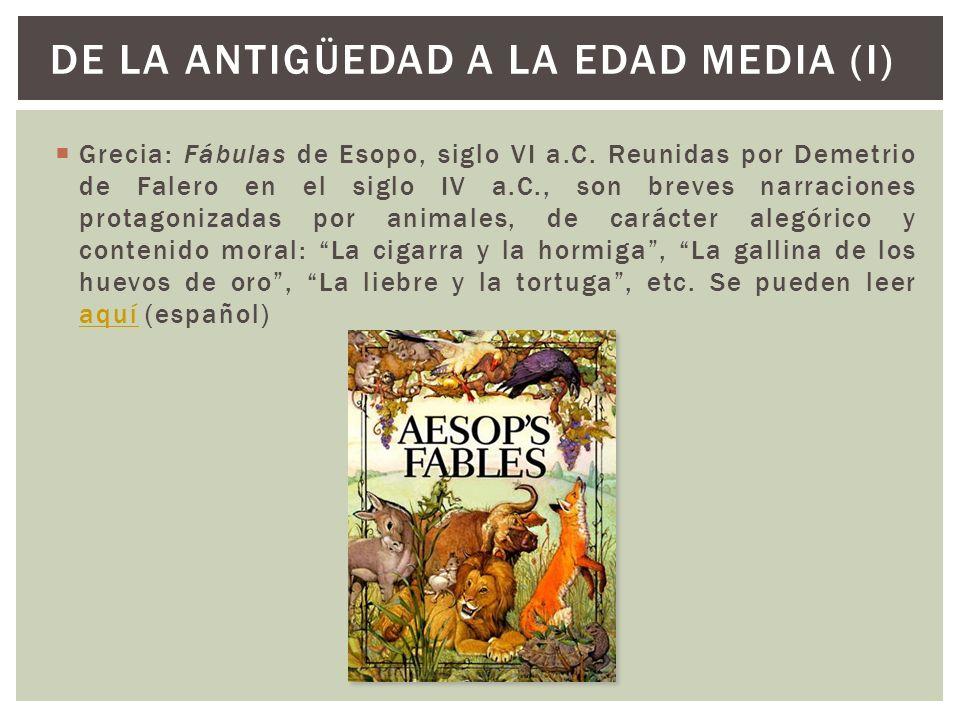 Grecia: Fábulas de Esopo, siglo VI a.C. Reunidas por Demetrio de Falero en el siglo IV a.C., son breves narraciones protagonizadas por animales, de ca