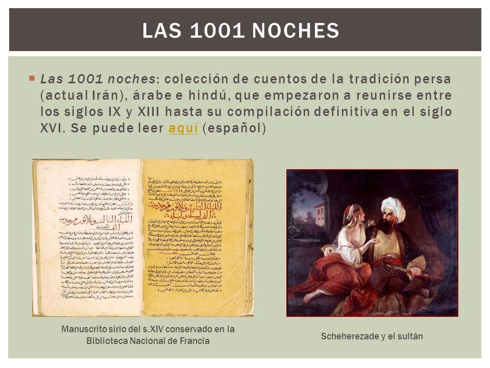 Las 1001 noches: colección de cuentos de la tradición persa (actual Irán), árabe e hindú, que empezaron a reunirse entre los siglos IX y XIII hasta su