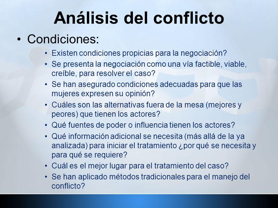 Análisis del conflicto Condiciones: Existen condiciones propicias para la negociación? Se presenta la negociación como una vía factible, viable, creíb