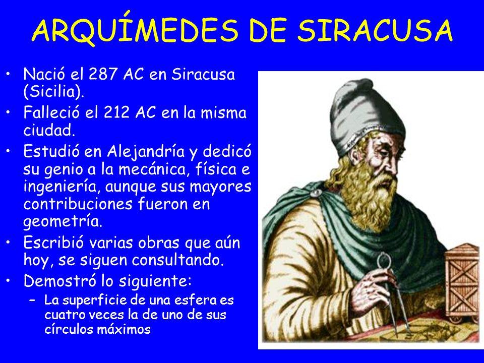 Nació el 287 AC en Siracusa (Sicilia). Falleció el 212 AC en la misma ciudad. Estudió en Alejandría y dedicó su genio a la mecánica, física e ingenier