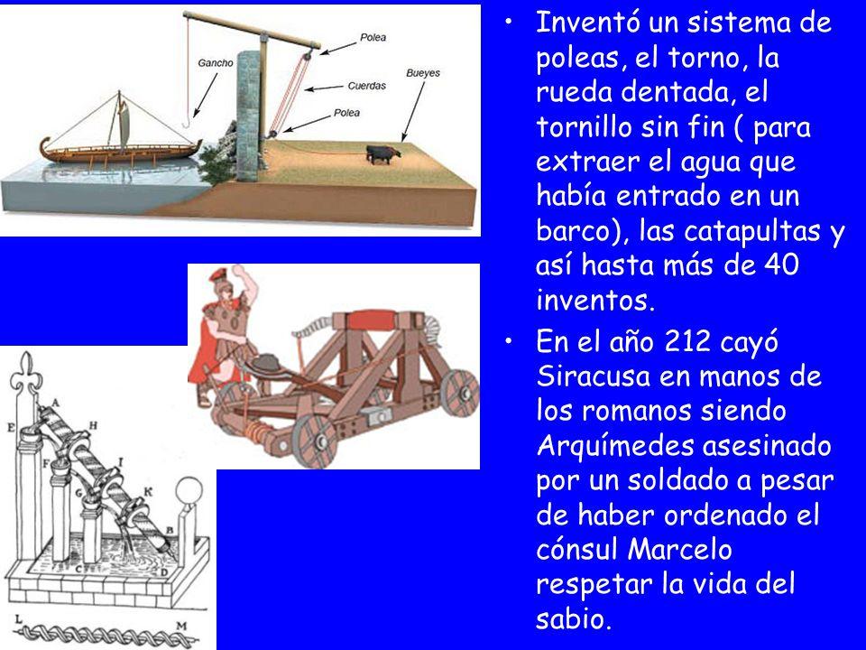 Inventó un sistema de poleas, el torno, la rueda dentada, el tornillo sin fin ( para extraer el agua que había entrado en un barco), las catapultas y
