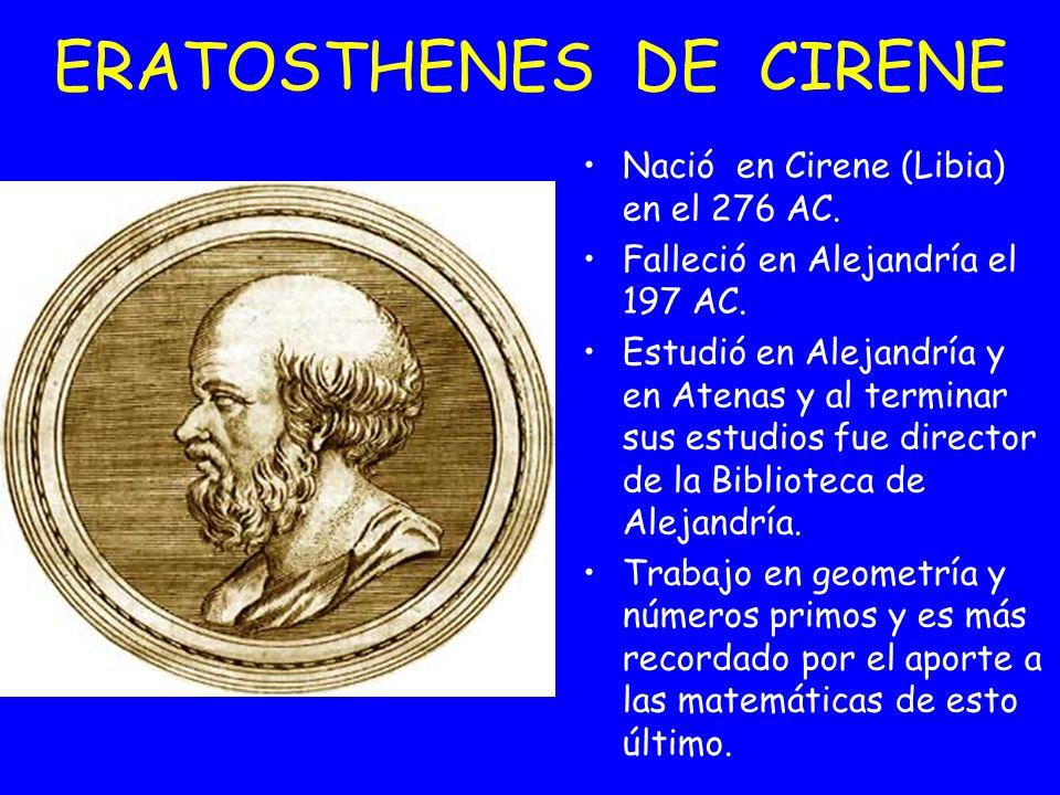 Nació en Cirene (Libia) en el 276 AC. Falleció en Alejandría el 197 AC. Estudió en Alejandría y en Atenas y al terminar sus estudios fue director de l