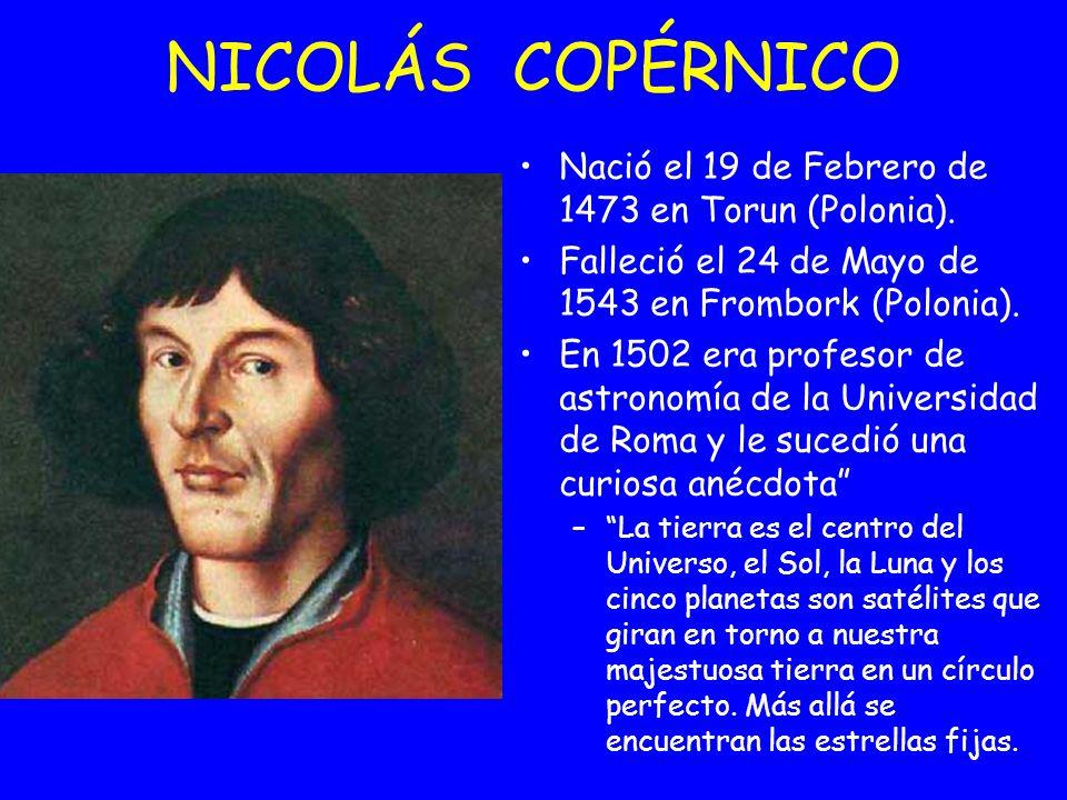 Nació el 19 de Febrero de 1473 en Torun (Polonia). Falleció el 24 de Mayo de 1543 en Frombork (Polonia). En 1502 era profesor de astronomía de la Univ