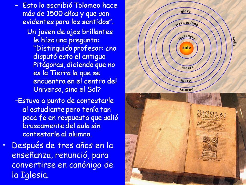 –Esto lo escribió Tolomeo hace más de 1500 años y que son evidentes para los sentidos. Un joven de ojos brillantes le hizo una pregunta: Distinguido p