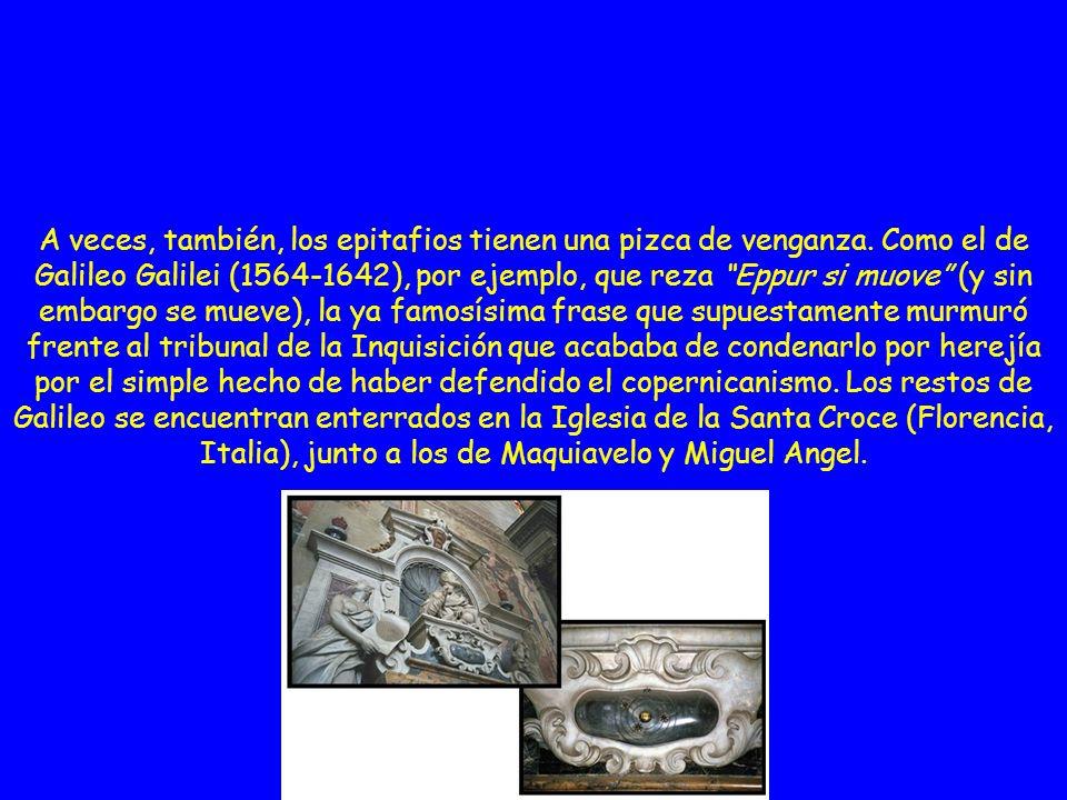 A veces, también, los epitafios tienen una pizca de venganza. Como el de Galileo Galilei (1564-1642), por ejemplo, que reza Eppur si muove (y sin emba