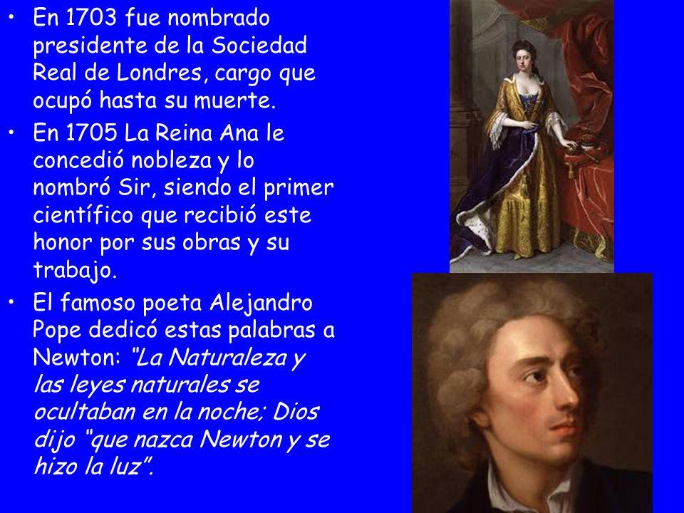 En 1703 fue nombrado presidente de la Sociedad Real de Londres, cargo que ocupó hasta su muerte. En 1705 La Reina Ana le concedió nobleza y lo nombró