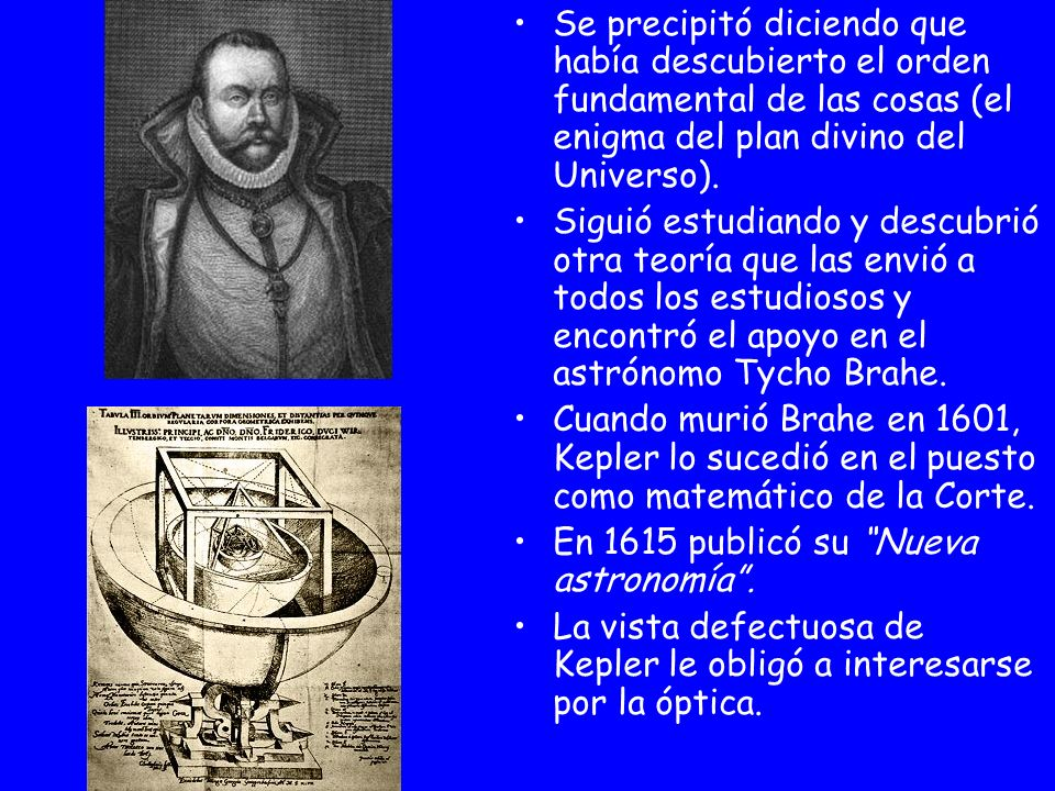 Se precipitó diciendo que había descubierto el orden fundamental de las cosas (el enigma del plan divino del Universo). Siguió estudiando y descubrió