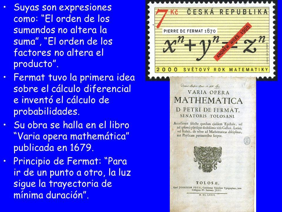 Suyas son expresiones como: El orden de los sumandos no altera la suma, El orden de los factores no altera el producto. Fermat tuvo la primera idea so