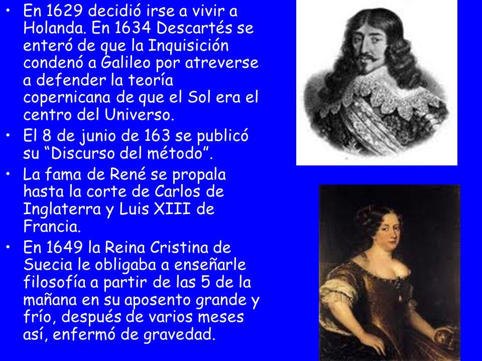 En 1629 decidió irse a vivir a Holanda. En 1634 Descartés se enteró de que la Inquisición condenó a Galileo por atreverse a defender la teoría coperni