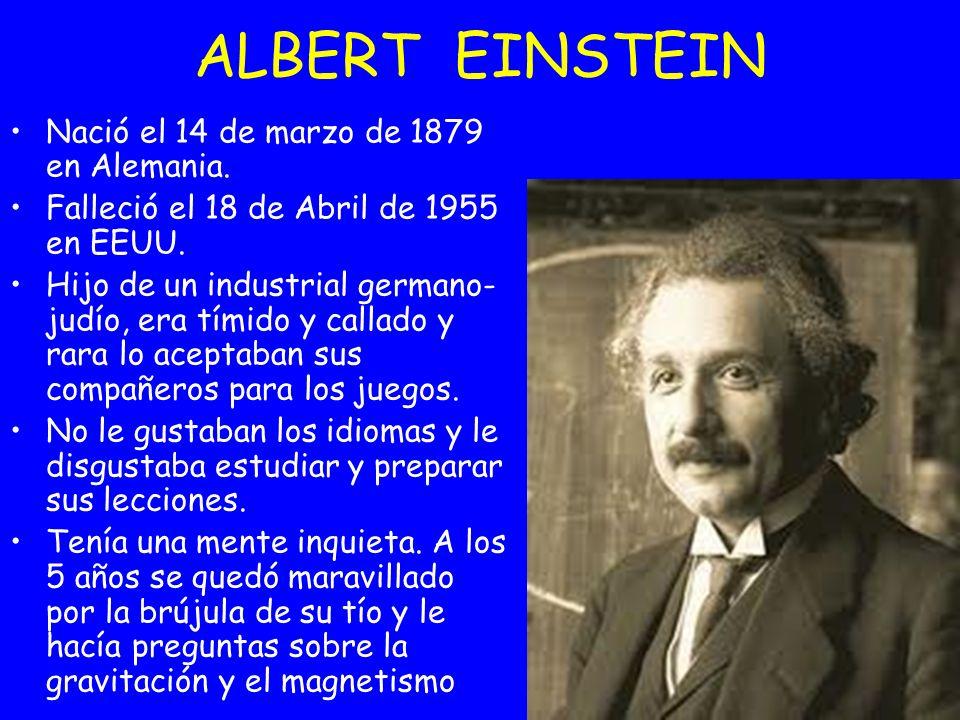 Nació el 14 de marzo de 1879 en Alemania. Falleció el 18 de Abril de 1955 en EEUU. Hijo de un industrial germano- judío, era tímido y callado y rara l